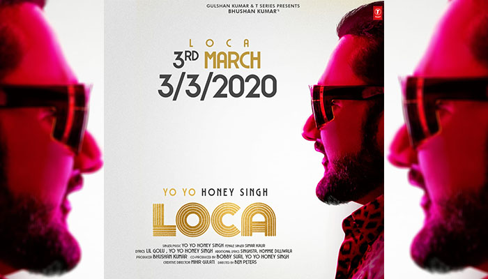 Yo Yo Honey Singh and Bhushan Kumar reunite for Loca, 3rd March 2020 Release!