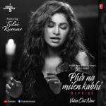 Tulsi Kumar's Soulful Rendition – A Reprise Version of Phir Na Milen Kabhi Out Now!