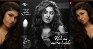 Tulsi Kumar's Soulful Rendition - A Reprise Version of Phir Na Milen Kabhi out now!