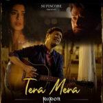Papon's Love Song 'Tera Mera' featuring Barun Sobti and Sonarika Bhadoria OUT NOW!