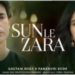 Sun Le Zara OUT NOW: A soul stirring single starring Gautam and Pankhuri Rode, is a true testimonial to their unique chemistry!